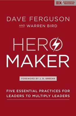 Hero Maker: Five Essential Practices for Leaders to Multiply Leaders - eBook  -     By: Dave Ferguson, Warren Bird