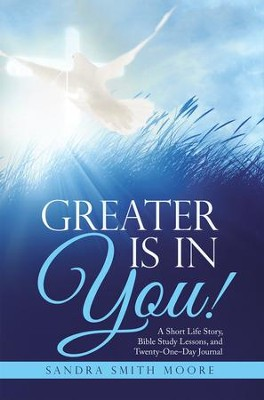Greater Is in You!: A Short Life Story, Bible Study Lessons, and Twenty-One-Day Journal - eBook  -     By: Sandra Smith Moore