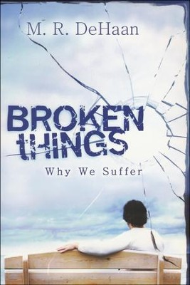 Broken Things: Why We Suffer  -     By: M.R. DeHaan M.D.