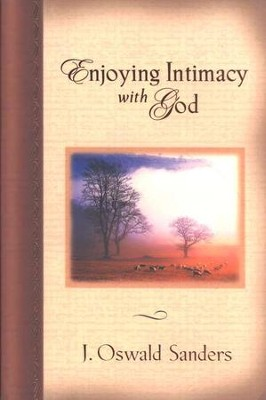 Enjoying Intimacy with God   -     By: J. Oswald Sanders