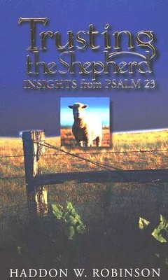 Trusting the Shepherd: Insights from Psalms 23   -     By: Haddon W. Robinson