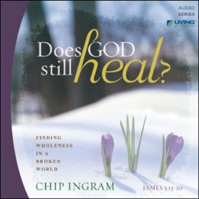 Does God Still Heal CD Series  -     By: Chip Ingram