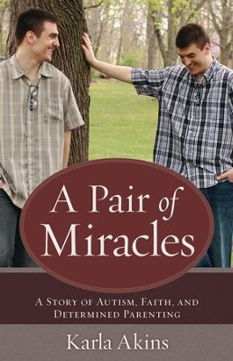 A Pair of Miracles: A Story of Autism, Faith, and Determined Parenting - eBook  -     By: Karla Akins