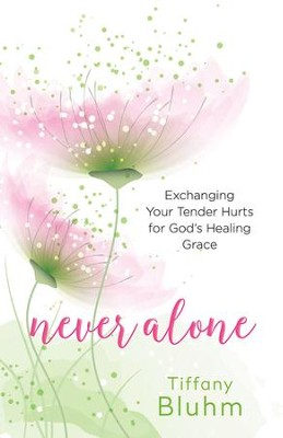 Never Alone - eBook [ePub]: Six Encounters with Jesus to Heal Your Deepest Hurts - eBook  -     By: Tiffany Bluhm