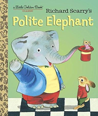 Little Golden Book: Richard Scarry's Polite Elephant  -     By: Richard Scarry