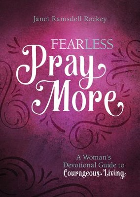 Fear Less, Pray More: A Woman's Devotional Guide to Courageous Living - eBook  -     By: Janet Ramsdell Rockey