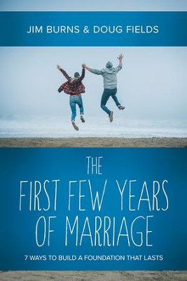 The First Few Years of Marriage: 8 Ways to Strengthen Your I Do - eBook  -     By: Jim Burns, Doug Fields