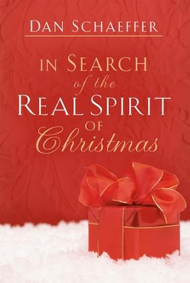 In Search of the Real Spirit of Christmas   -     By: Dan Schaeffer