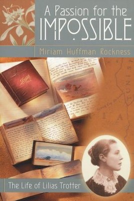 A Passion for the Impossible: The Life of Lilias Trotter  -     By: Miriam Huffman Rockness