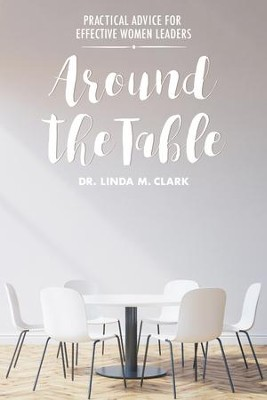 Around the Table: Practical Advice for Effective Women Leaders - eBook  -     By: Linda M. Clark