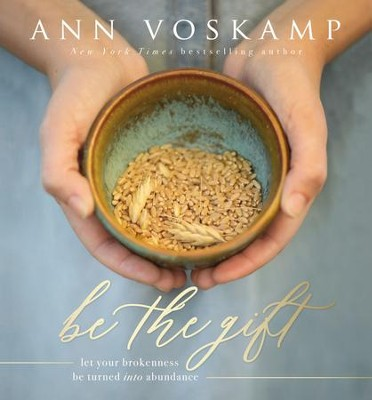 Be the Gift: Let Your Broken Be Turned into Abundance - eBook  -     By: Ann Voskamp