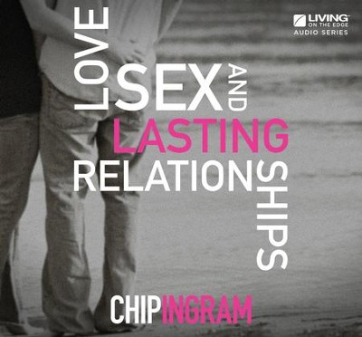 Love, Sex and Lasting Relationships CD Series, Revised   -     By: Chip Ingram