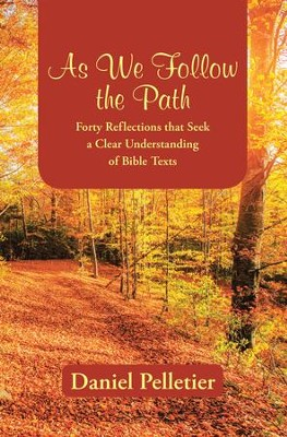 As We Follow the Path: Forty Reflections That Seek a Clear Understanding of Bible Texts - eBook  -     By: Daniel Pelletier