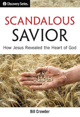 Scandalous Savior: How Jesus Revealed the Heart of God / Digital original - eBook  -     By: Bill Crowder