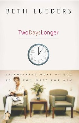 Two Days Longer: Discovering More of God as You Wait For Him - eBook  -     By: Beth Lueders