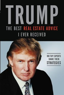 Trump: The Best Real Estate Advice I Ever Received: 100 Top Experts Share Their Strategies - eBook  -     By: Donald J. Trump