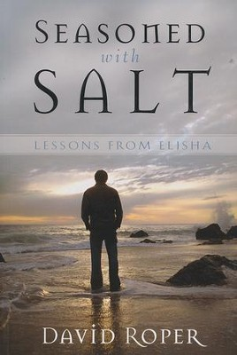 Seasoned with Salt: Lessons from Elisha  -     By: David Roper