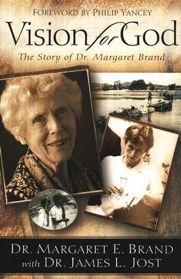 Vision For God: The Story of Dr. Margaret Brand                                           -     By: Dr. Margaret Brand, Dr. James L. Jost