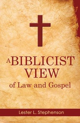 A Biblicist View of Law and Gospel - eBook  -     By: Lester L. Stephenson