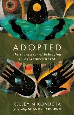 Adopted: The Sacrament of Belonging in a Fractured World - eBook  -     By: Kelley Nikondeha