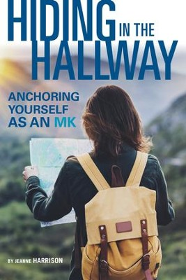 Hiding in the Hallway: Anchoring Yourself as an MK - eBook  -     By: Jeanne Harrison