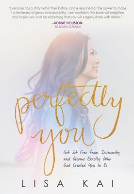 Perfectly You: Get Set Free From Insecurity And Become Exactly Who God Created You To Be / New edition - eBook  -     By: Lisa Kai