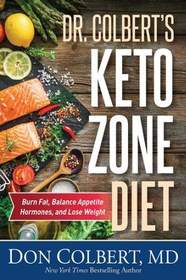 Dr. Colbert's Keto Zone Diet: Burn Fat, Balance Appetite Hormones, and Lose Weight - eBook  -     By: Don Colbert M.D.