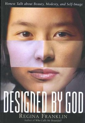 Designed by God: Honest Talk About Beauty, Modesty, and Self-Image  -     By: Regina Franklin