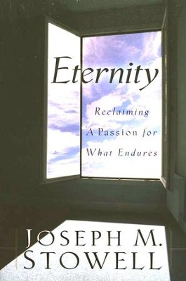 Eternity: Reclaiming a Passion for What Endures  -     By: Joseph M. Stowell