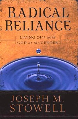 Radical Reliance: Living 24/7 with God at the Center  -     By: Joseph M. Stowell