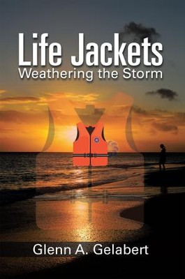 Life Jackets: Weathering the Storm - eBook  -     By: Glenn A. Gelabert