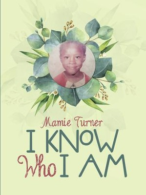 I Know Who I Am - eBook  -     By: Mamie Turner