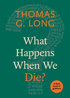 What Happens When We Die?: A Little Book of Guidance - eBook  -     By: Thomas G. Long