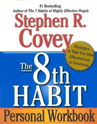 8th Habit Personal Workbook The: Strategies to Take You from Effectiveness to Greatness  -     By: Stephen R. Covey