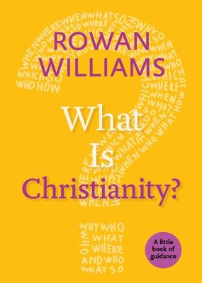 What Is Christianity?: A Little Book of Guidance - eBook  -     By: Rowan Williams
