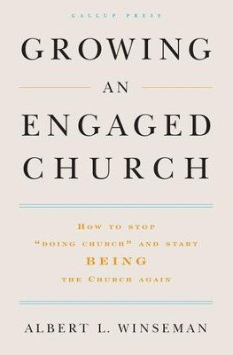 Growing an Engaged Church: How to Stop &#034Doing Church&#034 and Start Being the Church Again - eBook  -     By: Albert L. Winseman