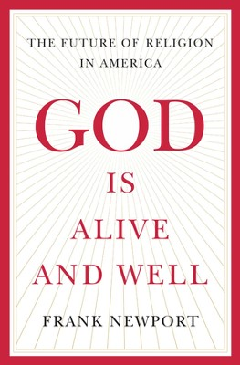 God is Alive and Well: The Future of Religion in America - eBook  -     By: Frank Newport