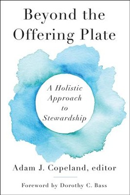 Beyond the Offering Plate: A Holistic Approach to Stewardship - eBook  -     By: Adam J. Copeland