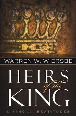 Heirs of the King: Living the Beatitudes  -     By: Warren W. Wiersbe