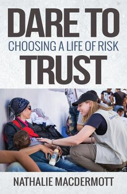 Dare to Trust: Choosing a life of risk - eBook  -     By: Nathalie MacDermott