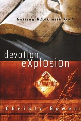 Devotion Expolsion: Getting Real With God  -     By: Christy Bower