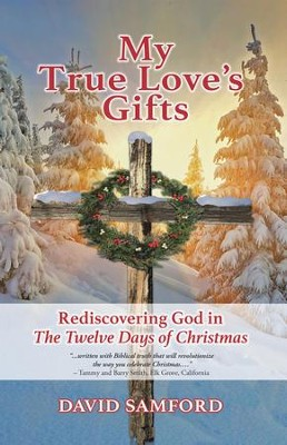 My True Love'S Gifts: Rediscovering God in The Twelve Days of Christmas - eBook  -     By: David Samford