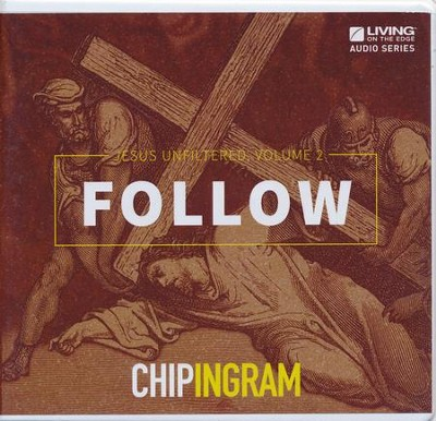 Jesus Unfiltered Volume 2: Follow CD Series  -     By: Chip Ingram