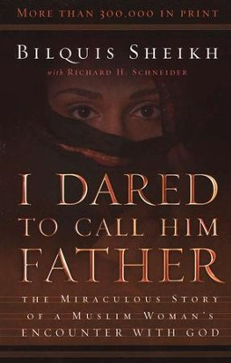 I Dared to Call Him Father, 25th Anniversary Edition: The Miraculous Story of a Muslim Woman's Encounter with God  -     By: Bilquis Sheikh, Richard H. Schneider