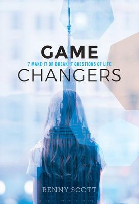 Game Changers: 7 Make-It or Break-It Questions of Life - eBook  -     By: Renny Scott