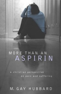 More Than an Aspirin: a Christian perspective on pain and suffering  -     By: Gay Hubbard