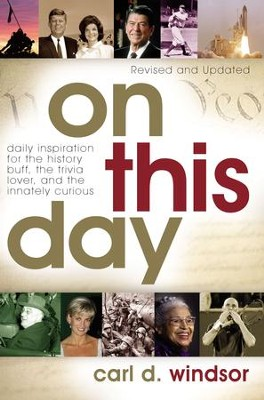 On This Day: Daily Inspiration for the History Buff, the Trivia Lover, and the Innately Curious - eBook  -     By: Carl D. Windsor