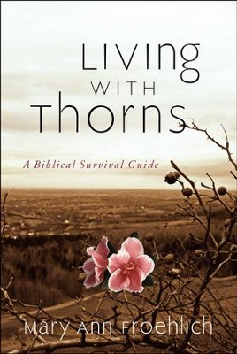 Living with Thorns: A Biblical Survival Guide   -     By: Mary Ann Froelich