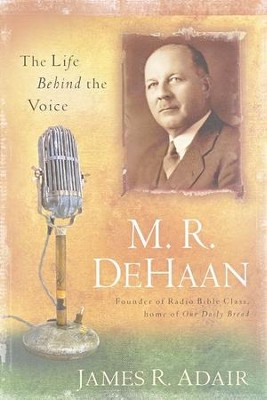 M.R. DeHaan: The Life Behind the Voice   -     By: James Adair