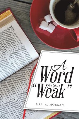 A Word for Your Weak - eBook  -     By: Mrs. A. Morgan